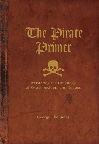 The-Pirate-Primer-Mastering-the-Language-of-Swashbucklers-and-Rogues-0